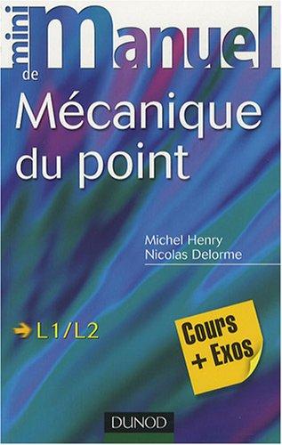 Mini Manuel de Mécanique du point : Cours et exercices corrigés par Nicolas Delorme, Michel Henry