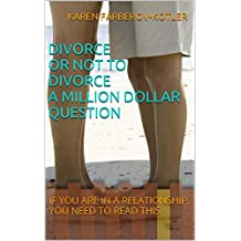 Divorce or not to Divorce a Million Dollar Question: if you are in a relationship, you really should read this (English Edition)