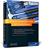 IT-Service-Management mit dem SAP Solution Manager: Change-Request-Management, Service Desk, Problem-Management, Incident-Management (SAP PRESS)