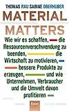 Material Matters: Wie wir es schaffen, die Ressourcenverschwendung zu beenden, die Wirtschaft zu motivieren, bessere Produkte zu erzeugen und wie Unternehmen, ... und die Umwelt davon profitieren