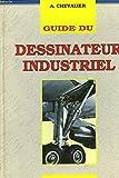 GUIDE DU DESSINATEUR INDUSTRIEL - Hachette - 01/07/1994