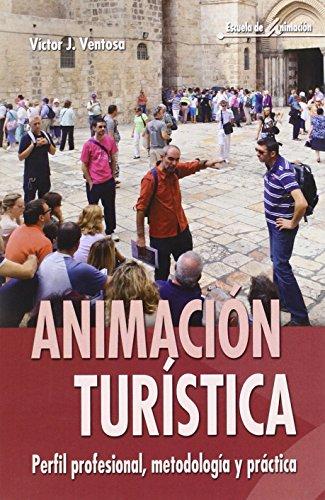 Animación Turística. Perfil Profesional, Metodología Y Práctica (Escuela de animación)