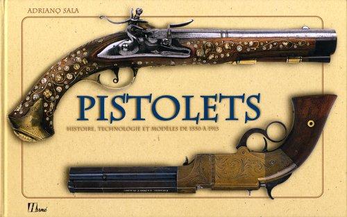 Pistolets : Histoire, technique et modèles de 1550 à 1913