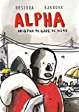 [Alpha : Abidjan to Gare du Nord] (By (author) Bessora , Translated by Sarah Ardizzone , Illustrated by Barroux) [published: August, 2016]