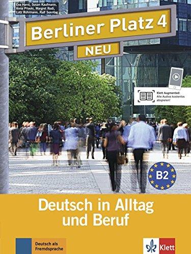 Berliner Platz 4 NEU: Deutsch in Alltag und Beruf. Lehr- und Arbeitsbuch mit 2 Audio-CDs zum Arbeitsbuchteil (Berliner Platz NEU)
