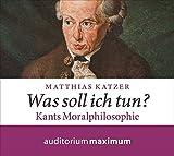 Was soll ich tun?: Kants Moralphilosophie - Matthias Katzer