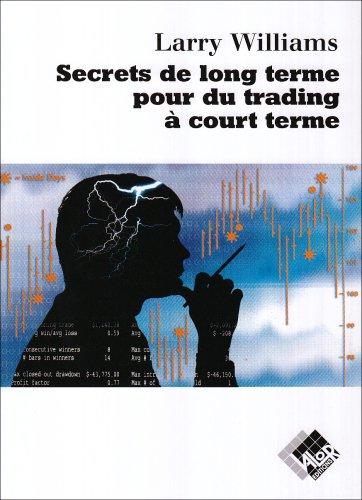 Secrets de long terme pour du trading à court terme par Larry Williams