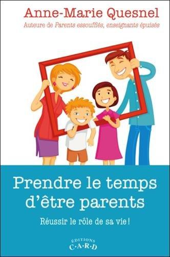 Prendre le temps d'être parents - Réussir le rôle de sa vie !