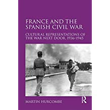 France and the Spanish Civil War: Cultural Representations of the War Next Door, 1936–1945