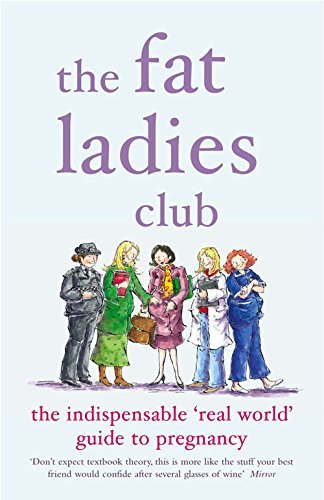 The Fat Ladies Club: The Indispensable 'Real World' Guide to Pregnancy by Bettridge, Andrea, Jones, Annette, Gardener, Hilary, Lawrence, Lyndsey, Groves, Sarah (November 6, 2003) Paperback