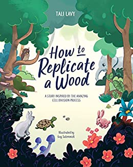 How to Replicate a Wood: A Story Inspired by the Amazing Cell Division Process (The Wonderful Wood Book 1) (English Edition) de [Lavy, Tali]