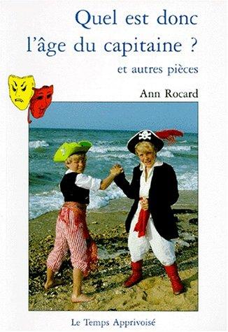Quel est donc l'âge du capitaine ? et autres pièces par Ann Rocard