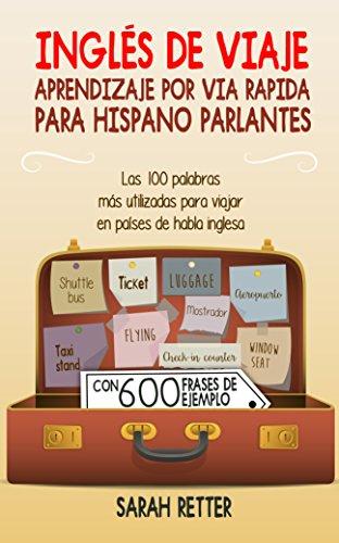 INGLES DE VIAJE: APRENDIZAJE POR VÍA RÁPIDA PARA HISPANO PARLANTES : Las 100 palabras más utilizadas para viajar en países de habla inglesa.