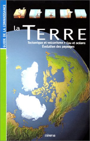 La Terre : Tectonique et volcanisme, eau et océans, évolution des paysages par Collectif