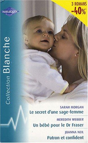Le secret d'une sage femme ; Un bébé pour le Dr Fraser ; Patron et confident