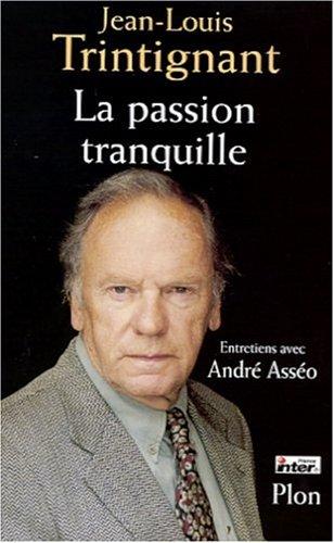 La passion tranquille: Entretiens avec André Asséo par Jean-Louis Trintignant