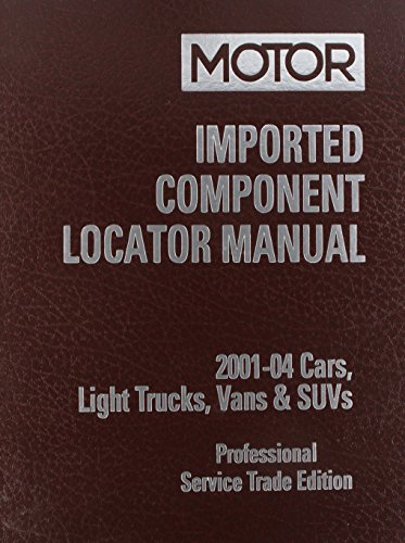 Imported Component Locator Manual: 2001 - 04 Cars, Light Trucks, Vans & SUVs : Professional Service Trade Edition