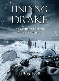 Finding Drake: The Desperate Search for Mr. Anderson (English Edition) von [Scott, Jeffrey]