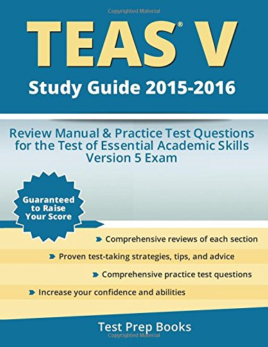 TEAS V Study Guide 2015-2016: Review Manual & Practice Test Questions for the Test of Essential Academic Skills Version 5 Exam