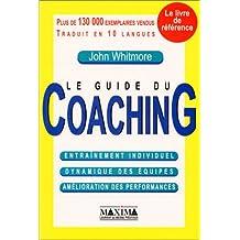 Le Guide du coaching : Entraînement individuel - Dynamique des équipes - Amélioration des performances