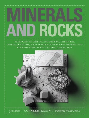 Minerals and Rocks: Exercises in Crystal and Mineral Chemistry, Crystallography, X-Ray Powder Diffraction, Mineral and Rock Identification: Exercises ... and Rock Identification, and Ore Mineralogy