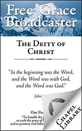 Free Grace Broadcaster - Issue 230 - The Deity of Christ