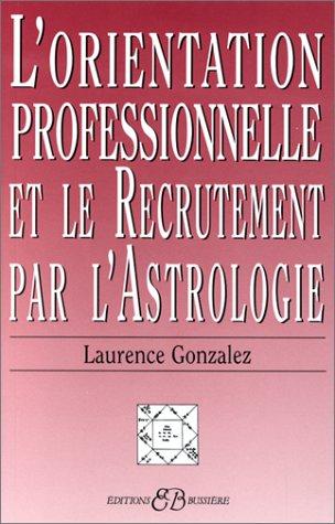 L'Orientation professionnelle et le recrutement par l'astrologie par Laurence Gonzales