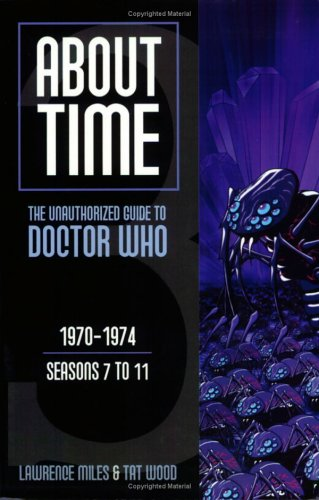 About Time: The Unauthorized Guide To Doctor Who : 1970-1974/Season 7 to 11 par Lawrence Miles