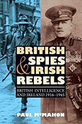 British Spies and Irish Rebels (History of British Intelligence)