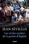 Les vérités cachées de la guerre d'Algérie par Sévillia