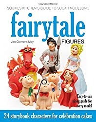 Squires Kitchen's Guide to Sugar Modelling: Fairytale Figures: 24 Storybook Characters for Celebration Cakes by Jan Clement-May (2016-03-11)