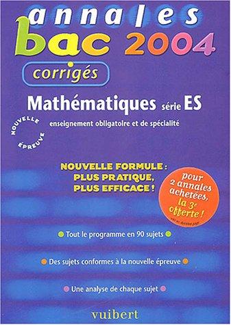 Annales Bac 2004 : Mathématiques, série ES : Enseignement obligatoire et de spécialité (Sujets corrigés) par Nicole Lemaire
