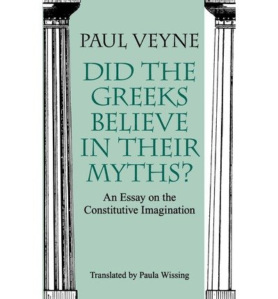By Veyne, Paul ( Author ) [ Did the Greeks Believe in Their Myths?: An Essay on the Constitutive Imagination By Jun-1988 Paperback
