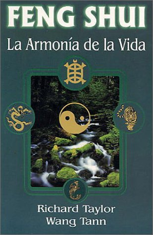 Feng Shui, La Armonia de La Vida: Feng Shui, a Practical Guide por Richard Taylor