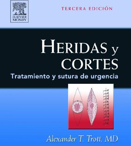 heridas-y-cortes-tratamiento-y-sutura-de-urgencia-3e-spanish-edition-by-alexander-t-trott-md-2007-02