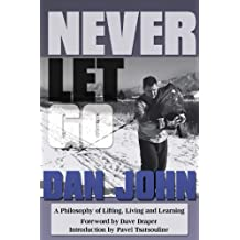 Never Let Go: A Philosophy of Lifting, Living and Learning (English Edition)