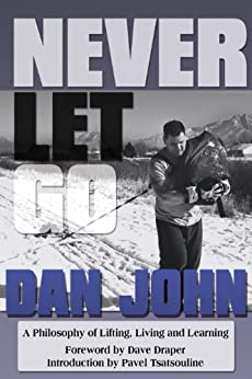 Never Let Go: A Philosophy of Lifting, Living and Learning (English Edition) par [John, Dan]