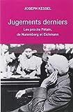 Jugements derniers - Les procès Petain, Nuremberg et Eichman