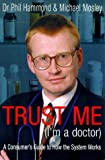 Trust Me (I'm a Doctor): An Insider's Guide to Getting the Most Out of the Health Service