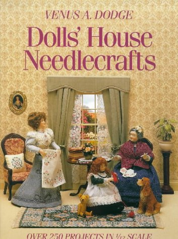Dolls' House Needlecrafts: Over 250 Projects in 1/12 Scale (House Dolls Needlecrafts)