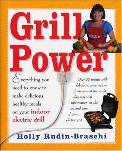 Grill Power: Everything You Need to Know to Make Delicious, Healthy Meals with Your Indoor Electric Grill (Electric General Grill)