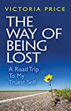 The Way of Being Lost: A Road Map to Your Truest Self