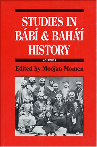 Studies in the Babi and Baha'i History: v. 1
