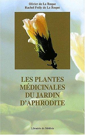 Les plantes médicinales du jardin d'Aphrodite par Olivier de La Roque