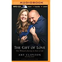 The Gift of Love: One Woman's Journey to Save a Life by Amy Clipston (2015-07-21)