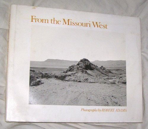 From the Missouri west: Photographs (A New images book) by Robert Adams (1980-08-02)