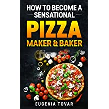 How to become a sensational pizza maker & baker (English Edition)