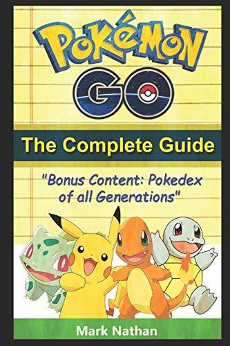 Pokemon Go The Complete Guide: With All Generation Pokedex Information from 1-721 (Elektronische Pokemon Pokedex)