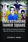Understanding Tahrir Square: What Transitions Elsewhere Can Teach Us about the Prospects for Arab Democracy (Saban Center at the Brookings Institution Books) by Stephen R. Grand (10-Apr-2014) Paperback