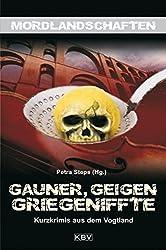 Gauner, Geigen, Griegeniffte: Kurzkrimis aus dem Vogtland (Mordlandschaften)